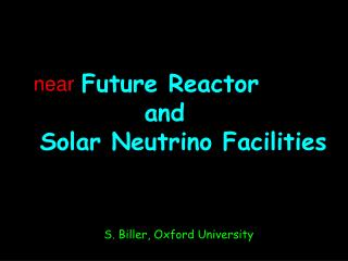 Future Reactor            and  Solar Neutrino Facilities