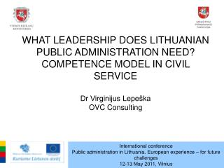WHAT LEADERSHIP DOES LITHUANIAN PUBLIC ADMINISTRATION NEED? COMPETENCE MODEL IN CIVIL SERVICE