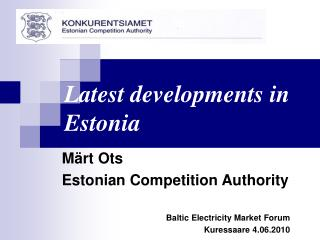 Märt Ots Estonian Competition Authority Baltic Electricity Market For um Kuressaare 4 .0 6 .20 10