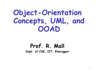 Object-Orientation Concepts, UML, and OOAD Prof. R. Mall Dept. of CSE, IIT, Kharagpur