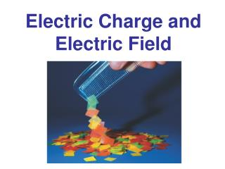 Electric Charge and Electric Field