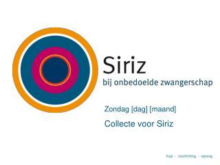 Zondag [dag] [maand] Collecte voor Siriz