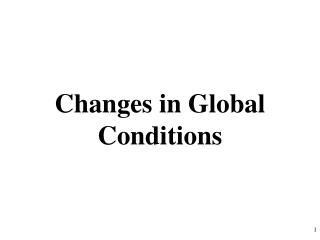 Changes in Global Conditions