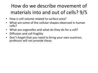 How do we describe movement of materials into and out of cells?  9/5