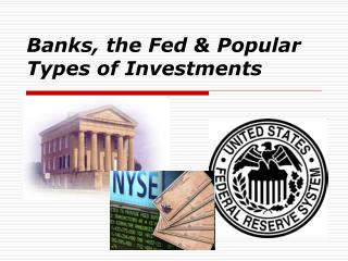 Banks, the Fed & Popular Types of Investments