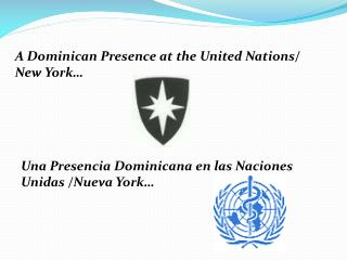 A Dominican Presence at the United Nations/  New York�