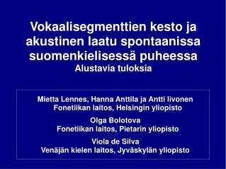 Mietta Lennes, Hanna Anttila ja Antti Iivonen Fonetiikan laitos, Helsingin yliopisto