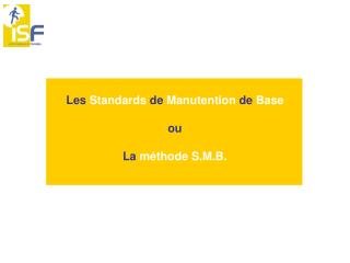Les Standards de Manutention de Base  ou  La m thode S.M.B.