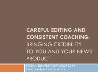 Careful editing and consistent coaching : bringing credibility  to YOU AND your news product