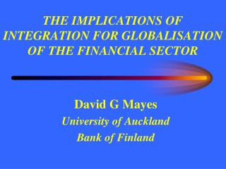 THE IMPLICATIONS OF INTEGRATION FOR GLOBALISATION OF THE FINANCIAL SECTOR