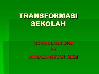 TRANSFORMASI  SEKOLAH