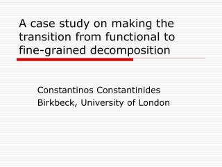 A case study on making the transition from functional to fine-grained decomposition