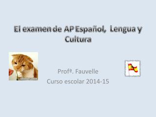 El  examen  de AP  Espa�ol ,   Lengua  y  Cultura