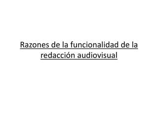 Razones de la funcionalidad de la redacción audiovisual