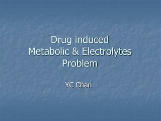 Drug induced  Metabolic & Electrolytes  Problem