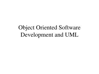 Object Oriented Software Development and UML