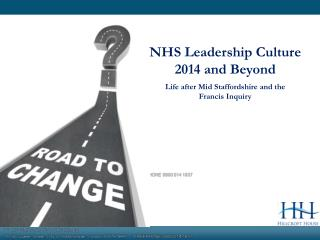 NHS Leadership Culture 2014 and Beyond Life after Mid Staffordshire and the Francis Inquiry