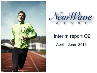 Interim report Q2   April – June  2013