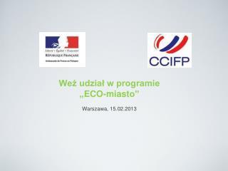 """Weź udział w programie """" E C O - miast o"""" Warszawa , 15 .02. 2013"""