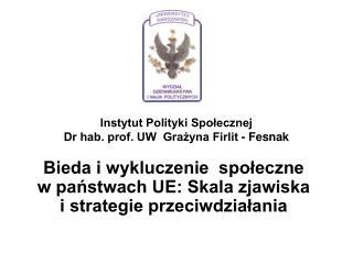 Instytut Polityki Społecznej Dr hab. prof. UW  Grażyna Firlit - Fesnak