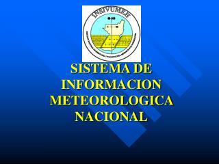 SISTEMA DE INFORMACION METEOROLOGICA NACIONAL