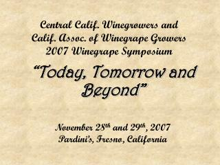Central Calif. Winegrowers and  Calif. Assoc. of Winegrape Growers  2007 Winegrape Symposium
