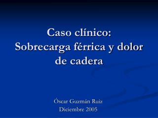 Caso clínico: Sobrecarga férrica y dolor de cadera