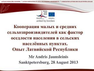 Mr  Andris Jaunsleinis Sanktpetersburg , 28  August  2013