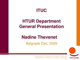 ITUC   HTUR Department General Presentation  Nadine Thevenet