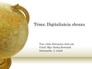 Téma: Digitalizácia obrazu