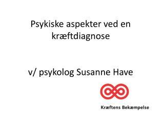 Psykiske aspekter ved en kræftdiagnose  v/ psykolog Susanne Have