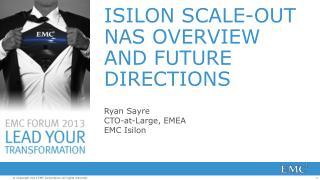 ISILON SCALE-OUT NAS OVERVIEW AND FUTURE DIRECTIONS