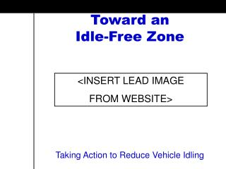 Toward an Idle-Free Zone