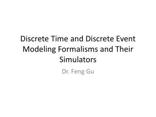 Discrete Time and Discrete Event Modeling Formalisms and Their Simulators