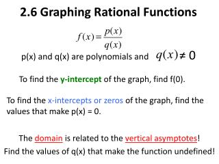 2.6 Graphing Rational Functions p(x) and q(x) are polynomials and           ≠ 0
