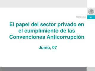 El papel del sector privado en el cumplimiento de las Convenciones Anticorrupción