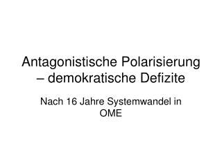 Antagonistische Polarisierung – demokratische Defizite