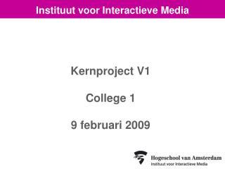 Kernproject V1 College 1   9 februari 2009