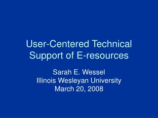 User-Centered Technical Support of E-resources