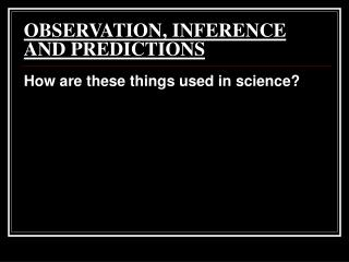 OBSERVATION, INFERENCE AND PREDICTIONS