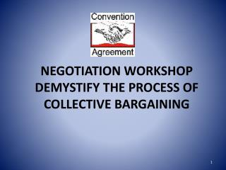 NEGOTIATION WORKSHOP DEMYSTIFY THE PROCESS OF COLLECTIVE BARGAINING
