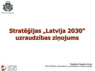 """Stratēģijas  """"Latvija 2030""""  uzraudzības ziņojums"""