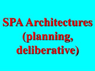 SPA Architectures planning, deliberative