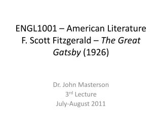 ENGL1001 – American Literature F. Scott Fitzgerald –  The Great Gatsby  (1926)