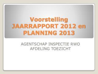 Voorstelling JAARRAPPORT 2012 en PLANNING 2013