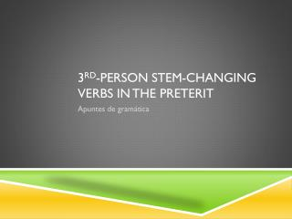 3 rd -person stem-changing verbs in the preterit