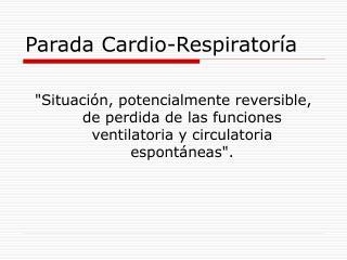 Parada Cardio-Respiratoría