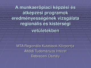 MTA Regionális Kutatások Központja Alföldi Tudományos Intézet Debreceni Osztály