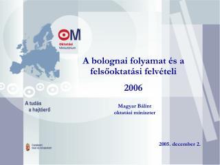 A bolognai folyamat �s a fels?oktat�si felv�teli  2006