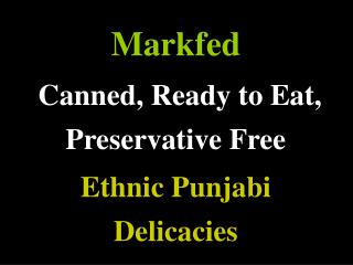 Markfed    Canned, Ready to Eat, Preservative Free Ethnic Punjabi Delicacies